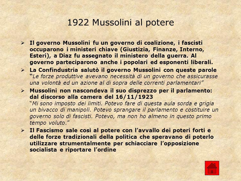1922 Mussolini al potere Il governo Mussolini fu un governo di coalizione, i fascisti occuparono i ministeri chiave (Giustizia, Finanze, Interno, Esteri), a Diaz fu assegnato il ministero della guerra.
