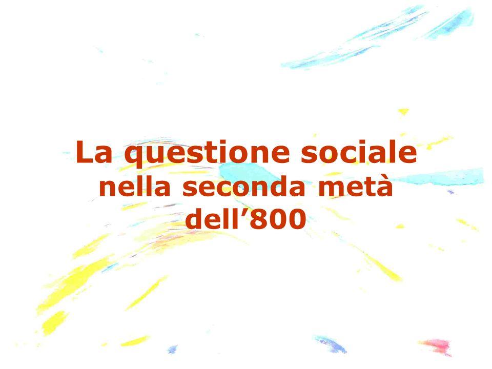 La questione sociale nella seconda metà dell800