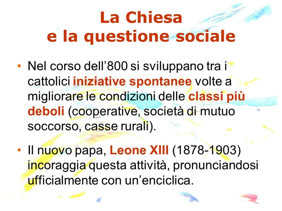 Nel corso dell800 si sviluppano tra i cattolici iniziative spontanee volte a migliorare le condizioni delle classi più deboli (cooperative, società di