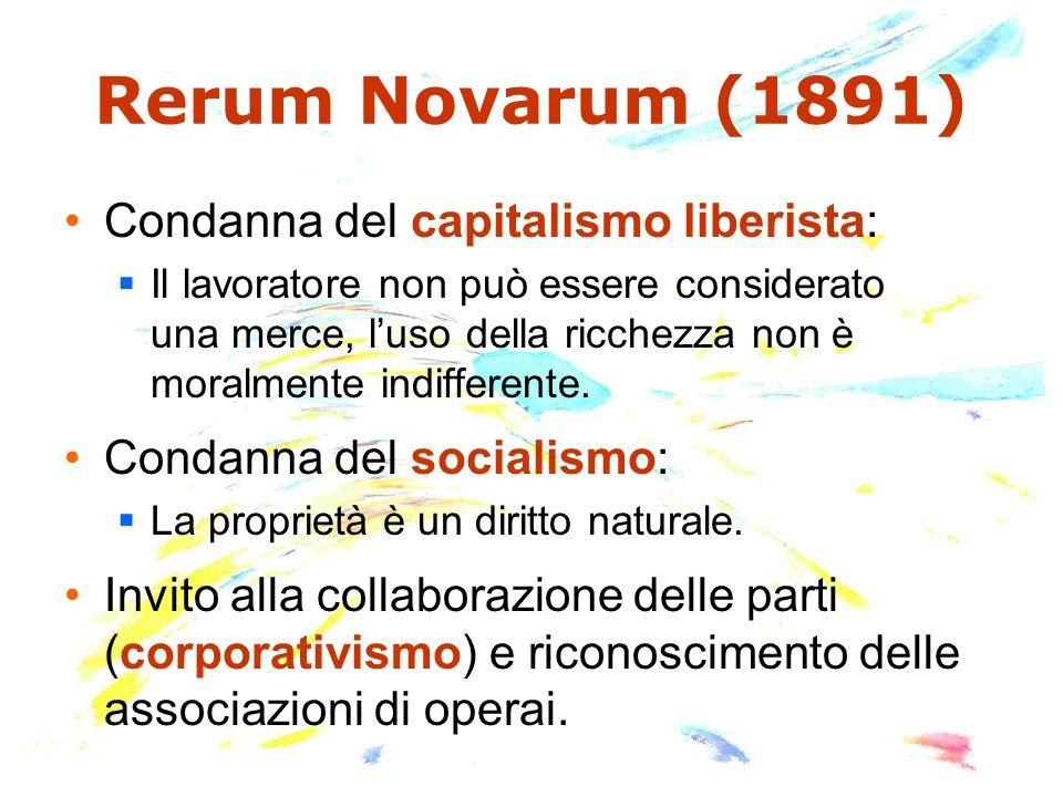 Rerum Novarum (1891) Condanna del capitalismo liberista: Il lavoratore non può essere considerato una merce, luso della ricchezza non è moralmente ind