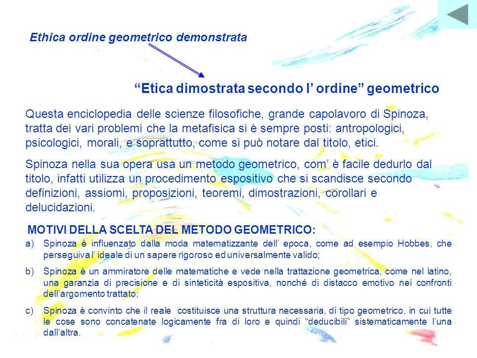 Ethica ordine geometrico demonstrata Etica dimostrata secondo l ordine geometrico Questa enciclopedia delle scienze filosofiche, grande capolavoro di