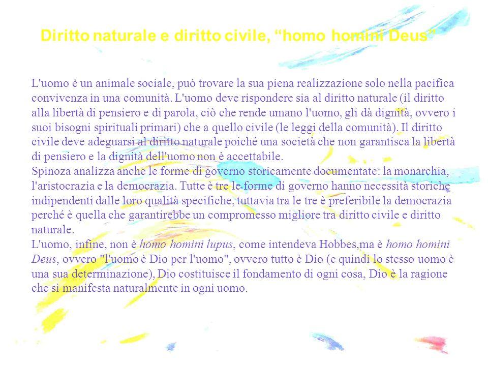 Diritto naturale e diritto civile, homo homini Deus L'uomo è un animale sociale, può trovare la sua piena realizzazione solo nella pacifica convivenza