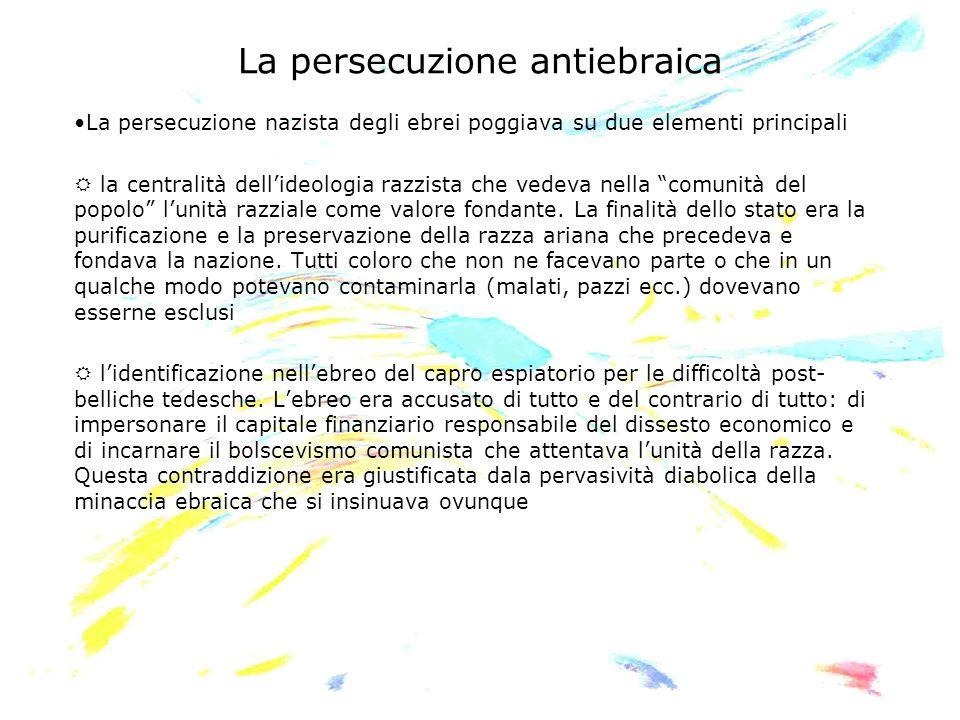 La persecuzione antiebraica La persecuzione nazista degli ebrei poggiava su due elementi principali R la centralità dellideologia razzista che vedeva