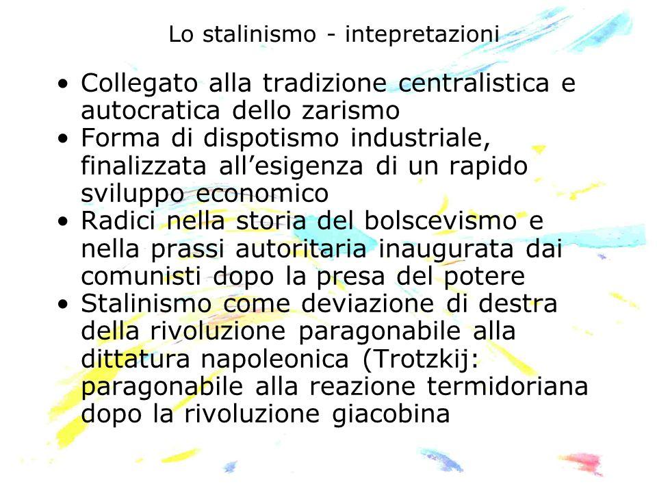 Lo stalinismo - intepretazioni Collegato alla tradizione centralistica e autocratica dello zarismo Forma di dispotismo industriale, finalizzata allesi