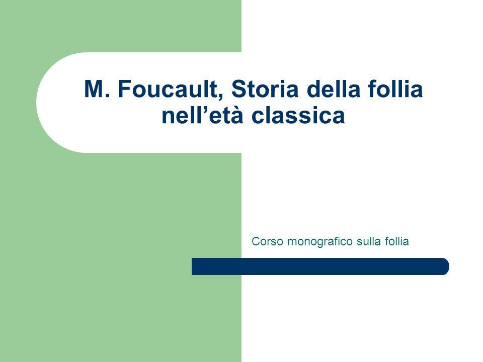 M. Foucault, Storia della follia nelletà classica Corso monografico sulla follia