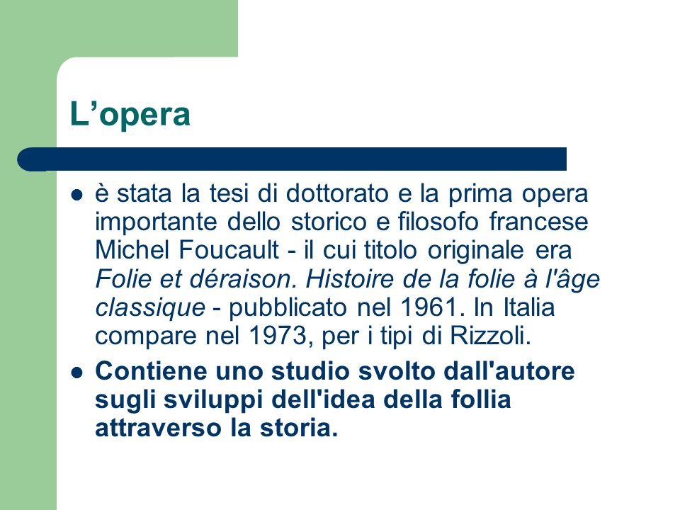Lopera è stata la tesi di dottorato e la prima opera importante dello storico e filosofo francese Michel Foucault - il cui titolo originale era Folie et déraison.