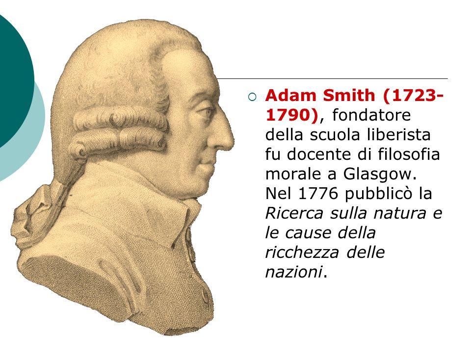Adam Smith (1723- 1790), fondatore della scuola liberista fu docente di filosofia morale a Glasgow.