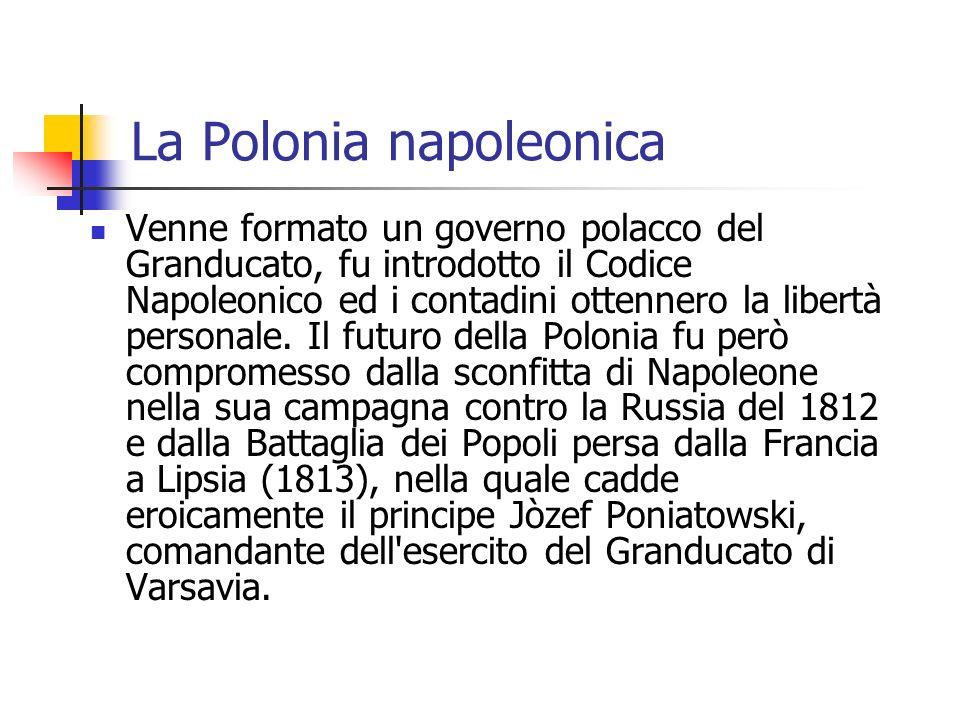 La Polonia napoleonica Venne formato un governo polacco del Granducato, fu introdotto il Codice Napoleonico ed i contadini ottennero la libertà personale.