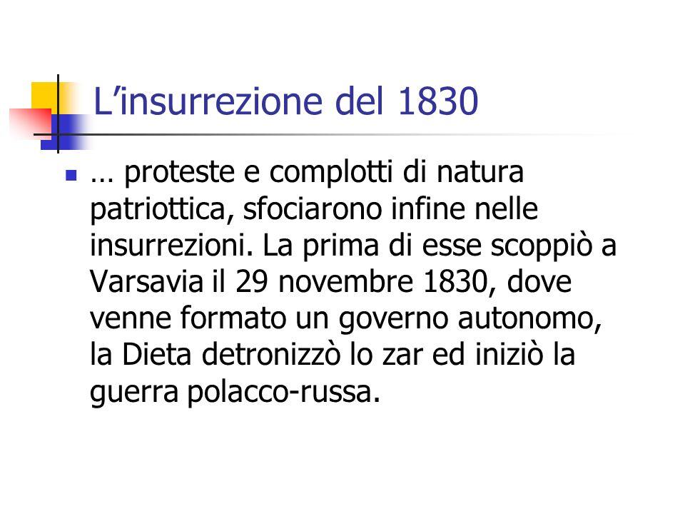 Linsurrezione del 1830 … proteste e complotti di natura patriottica, sfociarono infine nelle insurrezioni. La prima di esse scoppiò a Varsavia il 29 n