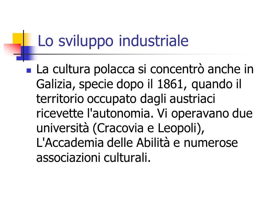 Lo sviluppo industriale La cultura polacca si concentrò anche in Galizia, specie dopo il 1861, quando il territorio occupato dagli austriaci ricevette l autonomia.