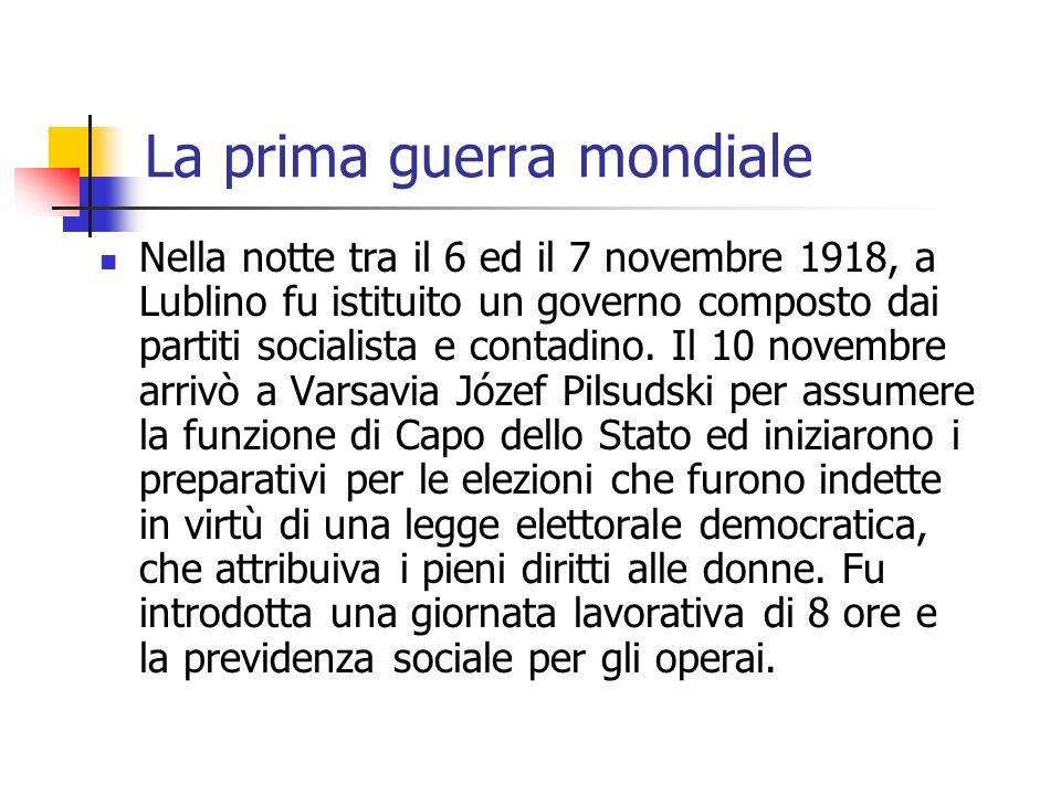 La prima guerra mondiale Nella notte tra il 6 ed il 7 novembre 1918, a Lublino fu istituito un governo composto dai partiti socialista e contadino. Il