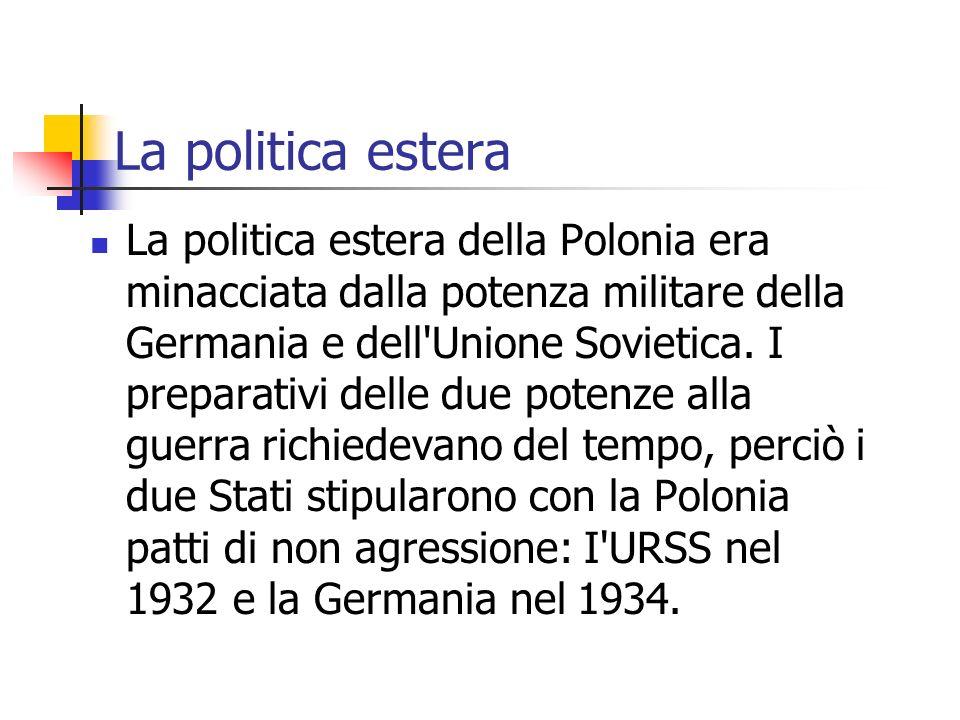 La politica estera La politica estera della Polonia era minacciata dalla potenza militare della Germania e dell'Unione Sovietica. I preparativi delle