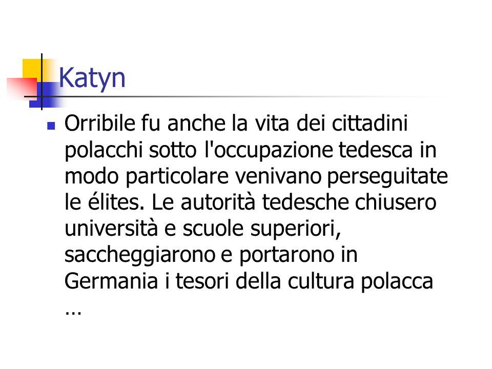 Katyn Orribile fu anche la vita dei cittadini polacchi sotto l occupazione tedesca in modo particolare venivano perseguitate le élites.