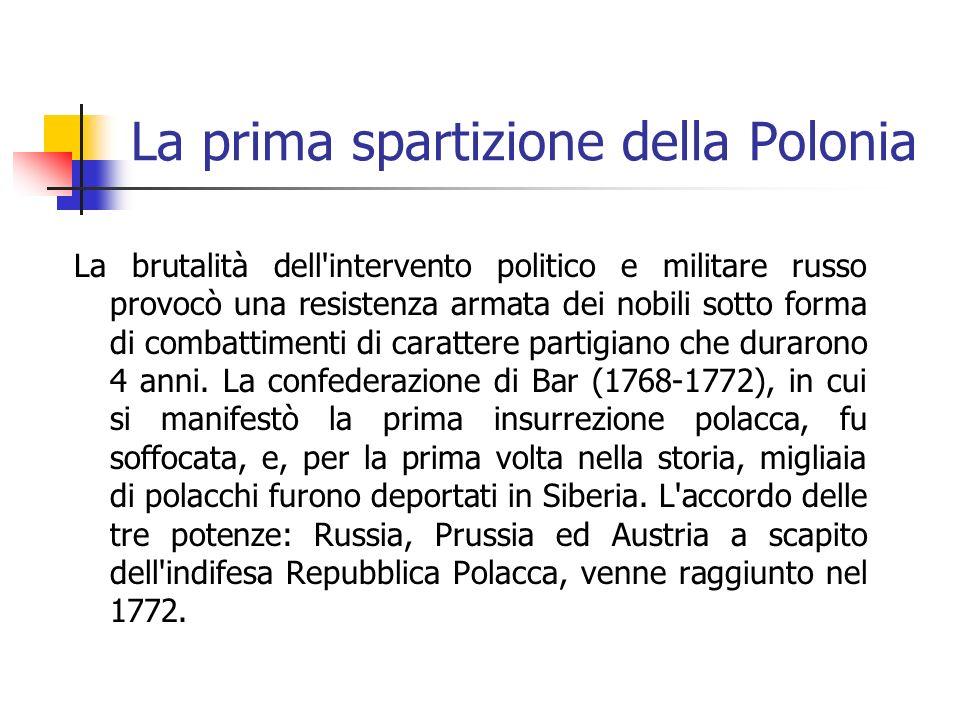 La prima spartizione della Polonia La brutalità dell intervento politico e militare russo provocò una resistenza armata dei nobili sotto forma di combattimenti di carattere partigiano che durarono 4 anni.