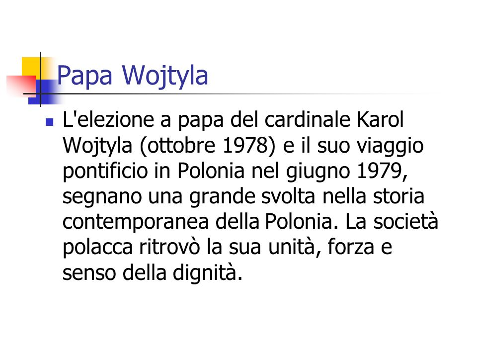 Papa Wojtyla L'elezione a papa del cardinale Karol Wojtyla (ottobre 1978) e il suo viaggio pontificio in Polonia nel giugno 1979, segnano una grande s
