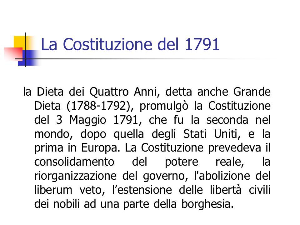 La Costituzione del 1791 la Dieta dei Quattro Anni, detta anche Grande Dieta (1788-1792), promulgò la Costituzione del 3 Maggio 1791, che fu la seconda nel mondo, dopo quella degli Stati Uniti, e la prima in Europa.