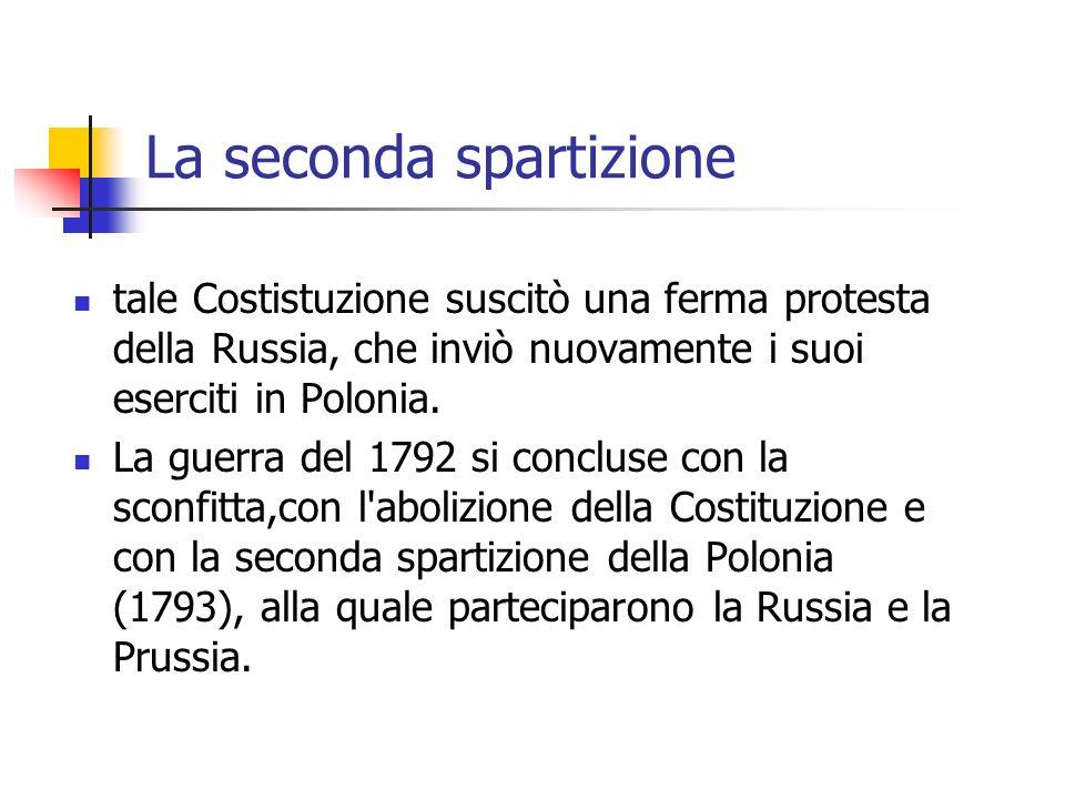 La seconda spartizione tale Costistuzione suscitò una ferma protesta della Russia, che inviò nuovamente i suoi eserciti in Polonia.