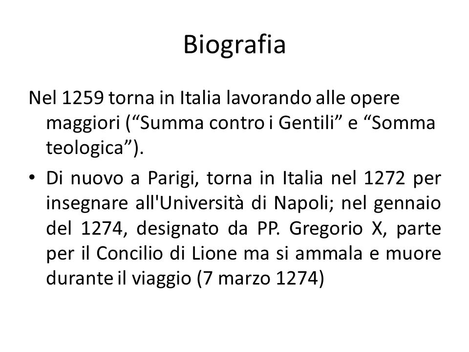 Biografia Nel 1259 torna in Italia lavorando alle opere maggiori (Summa contro i Gentili e Somma teologica). Di nuovo a Parigi, torna in Italia nel 12