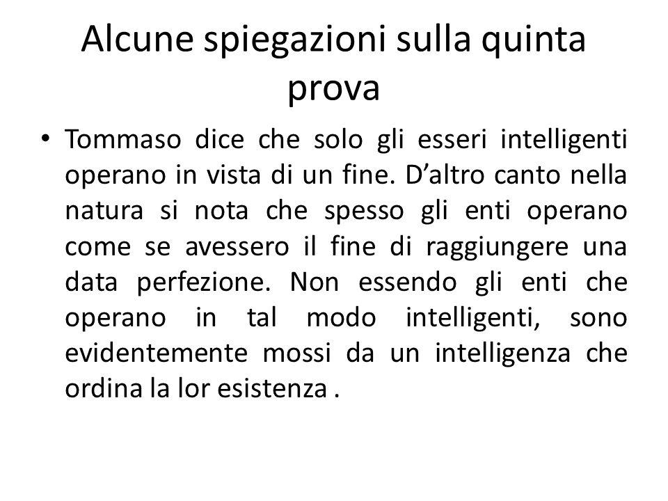Alcune spiegazioni sulla quinta prova Tommaso dice che solo gli esseri intelligenti operano in vista di un fine. Daltro canto nella natura si nota che