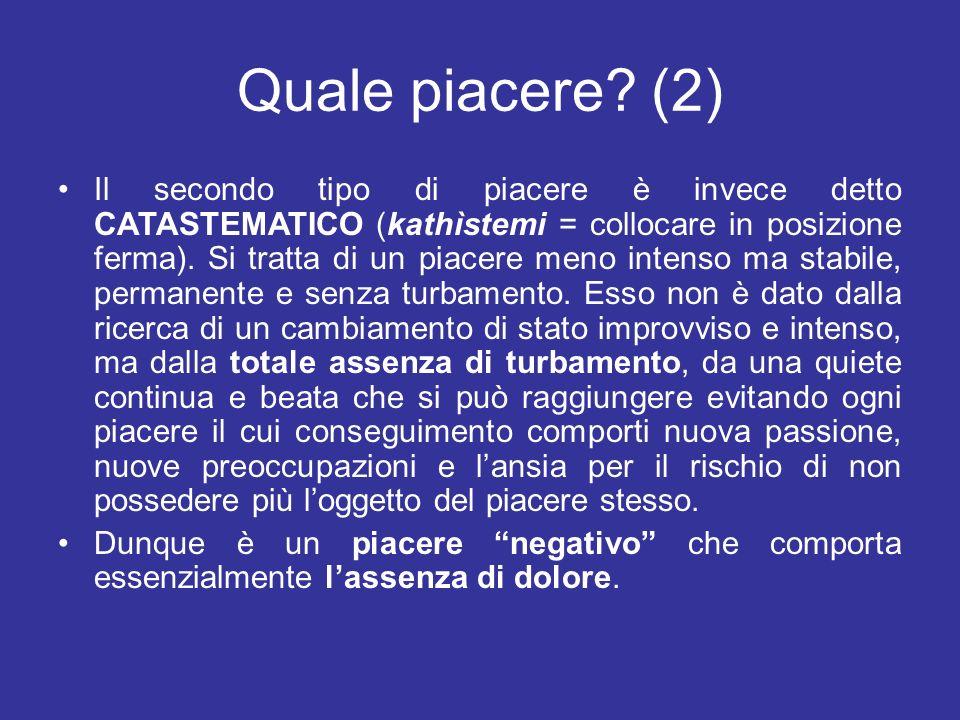 Quale piacere? (2) Il secondo tipo di piacere è invece detto CATASTEMATICO (kathìstemi = collocare in posizione ferma). Si tratta di un piacere meno i