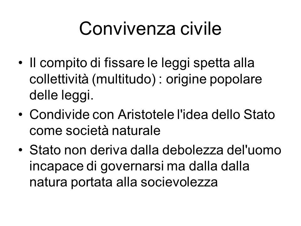 Convivenza civile Il compito di fissare le leggi spetta alla collettività (multitudo) : origine popolare delle leggi. Condivide con Aristotele l'idea