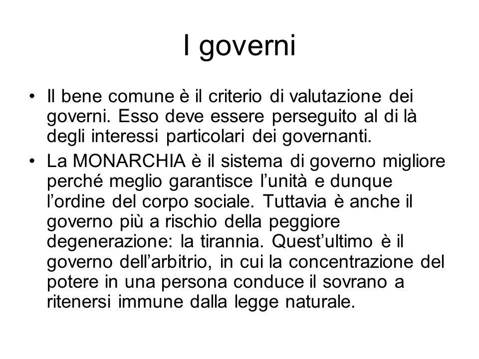 I governi Il bene comune è il criterio di valutazione dei governi. Esso deve essere perseguito al di là degli interessi particolari dei governanti. La