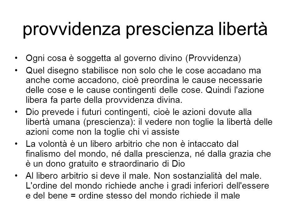 provvidenza prescienza libertà Ogni cosa è soggetta al governo divino (Provvidenza) Quel disegno stabilisce non solo che le cose accadano ma anche com