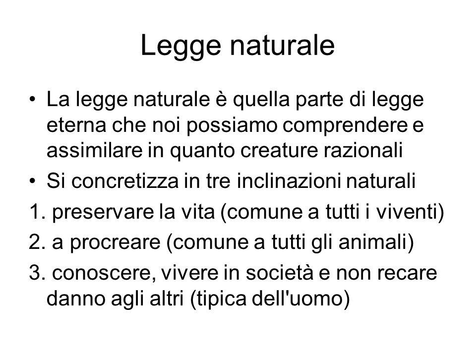 Legge naturale La legge naturale è quella parte di legge eterna che noi possiamo comprendere e assimilare in quanto creature razionali Si concretizza