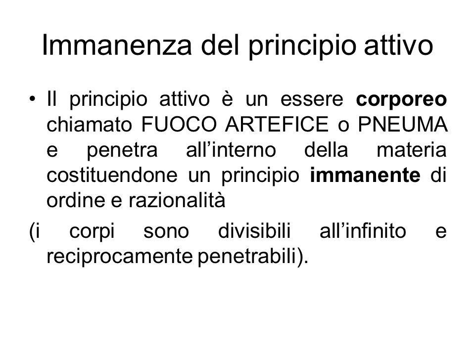 Immanenza del principio attivo Il principio attivo è un essere corporeo chiamato FUOCO ARTEFICE o PNEUMA e penetra allinterno della materia costituend