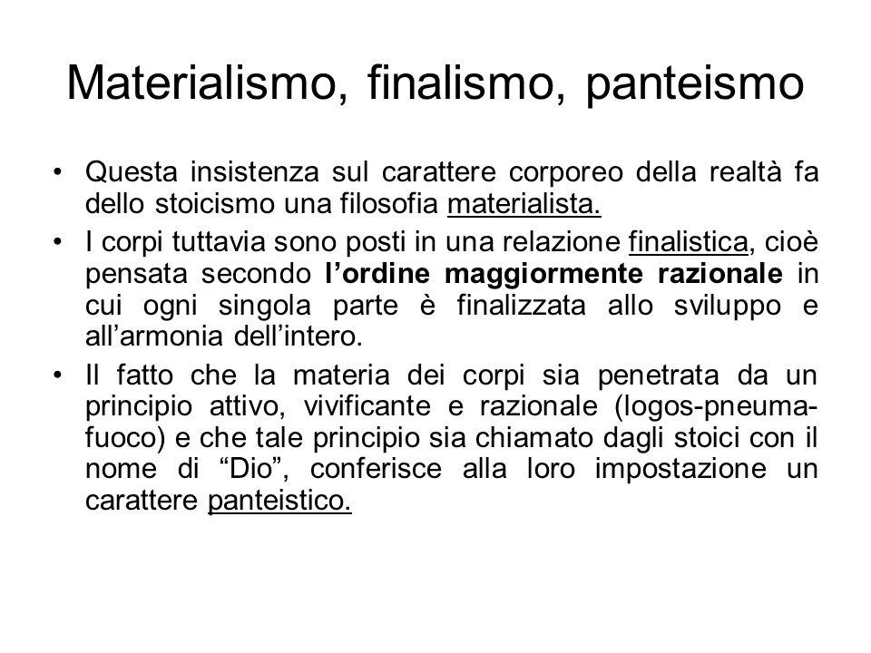 Materialismo, finalismo, panteismo Questa insistenza sul carattere corporeo della realtà fa dello stoicismo una filosofia materialista. I corpi tuttav