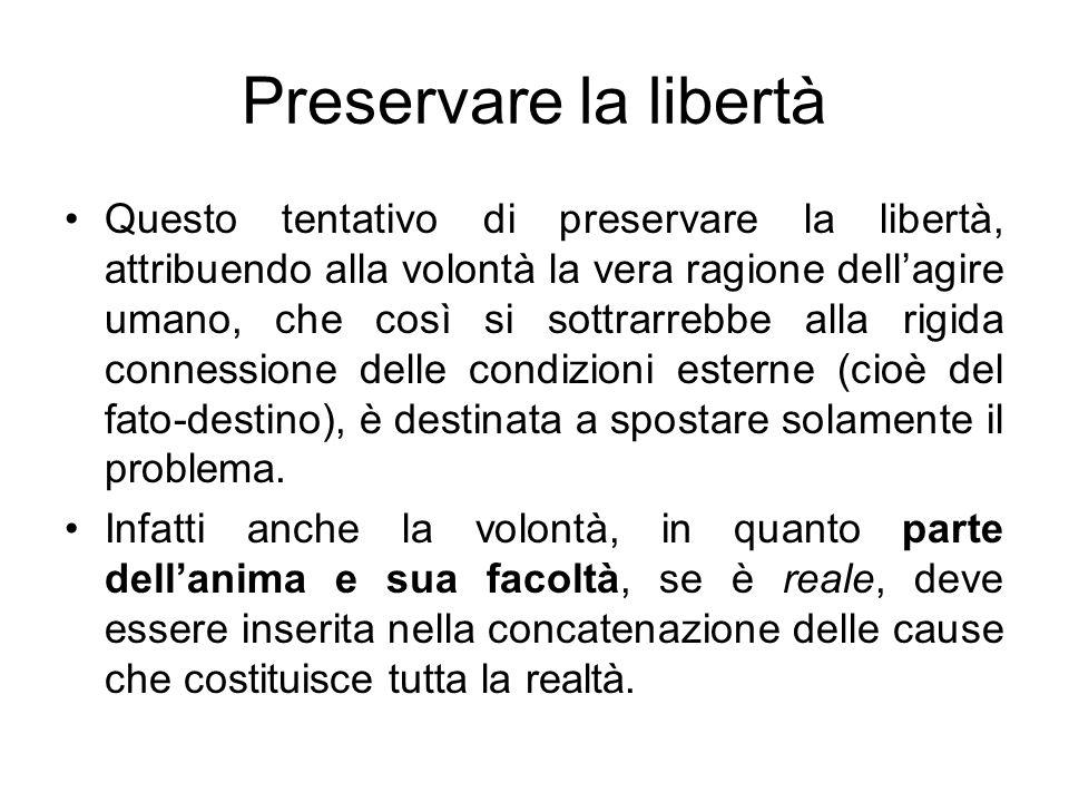 Preservare la libertà Questo tentativo di preservare la libertà, attribuendo alla volontà la vera ragione dellagire umano, che così si sottrarrebbe al