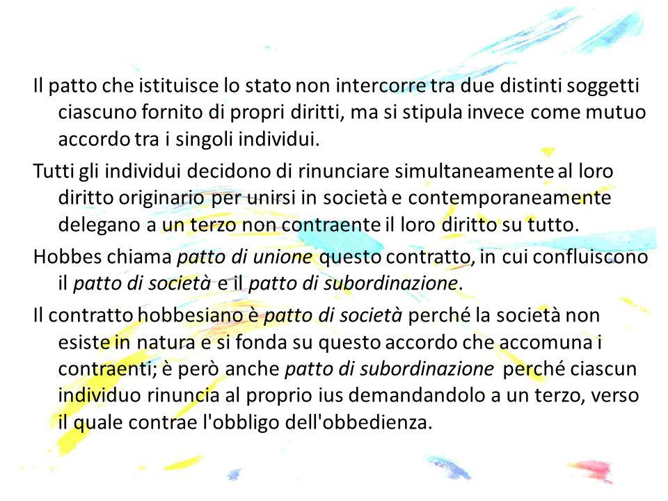 Il patto che istituisce lo stato non intercorre tra due distinti soggetti ciascuno fornito di propri diritti, ma si stipula invece come mutuo accordo