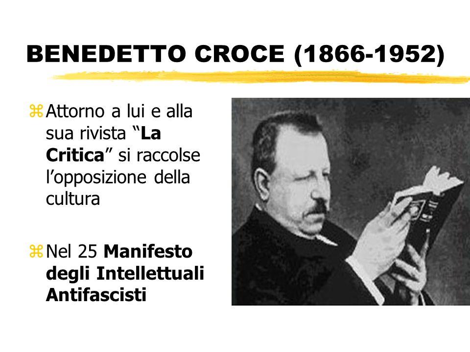 BENEDETTO CROCE (1866-1952) zAttorno a lui e alla sua rivista La Critica si raccolse lopposizione della cultura zNel 25 Manifesto degli Intellettuali
