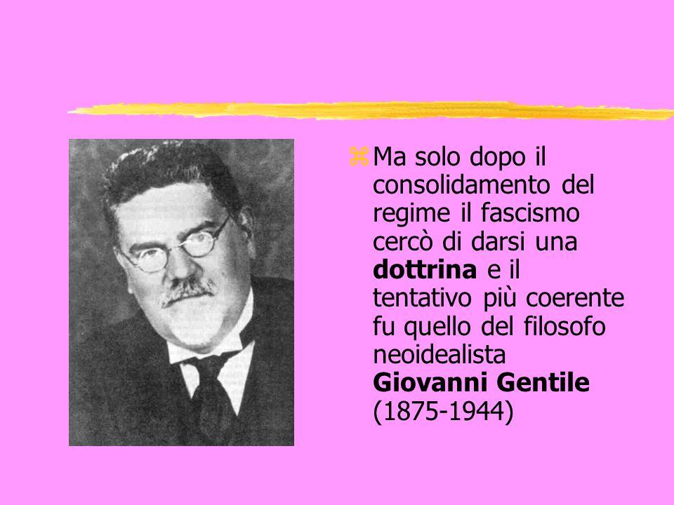 z Ma solo dopo il consolidamento del regime il fascismo cercò di darsi una dottrina e il tentativo più coerente fu quello del filosofo neoidealista Gi