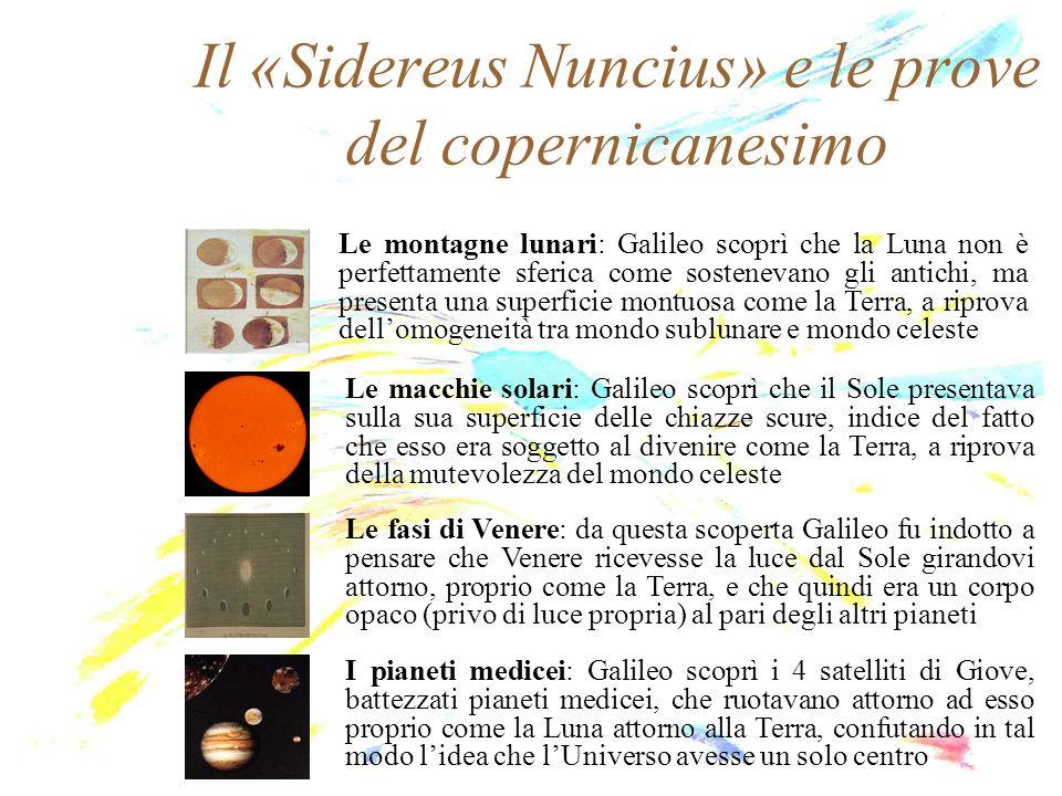 Il «Sidereus Nuncius» e le prove del copernicanesimo Le montagne lunari: Galileo scoprì che la Luna non è perfettamente sferica come sostenevano gli a