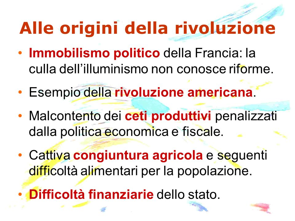Il problema fiscale Necker (1778-81) e gli altri ministri delle finanze propongono: Riduzione delle spese (vita di corte, pensioni per gli aristocratici) Riforma fiscale che estenda la tassazione anche agli aristocratici.