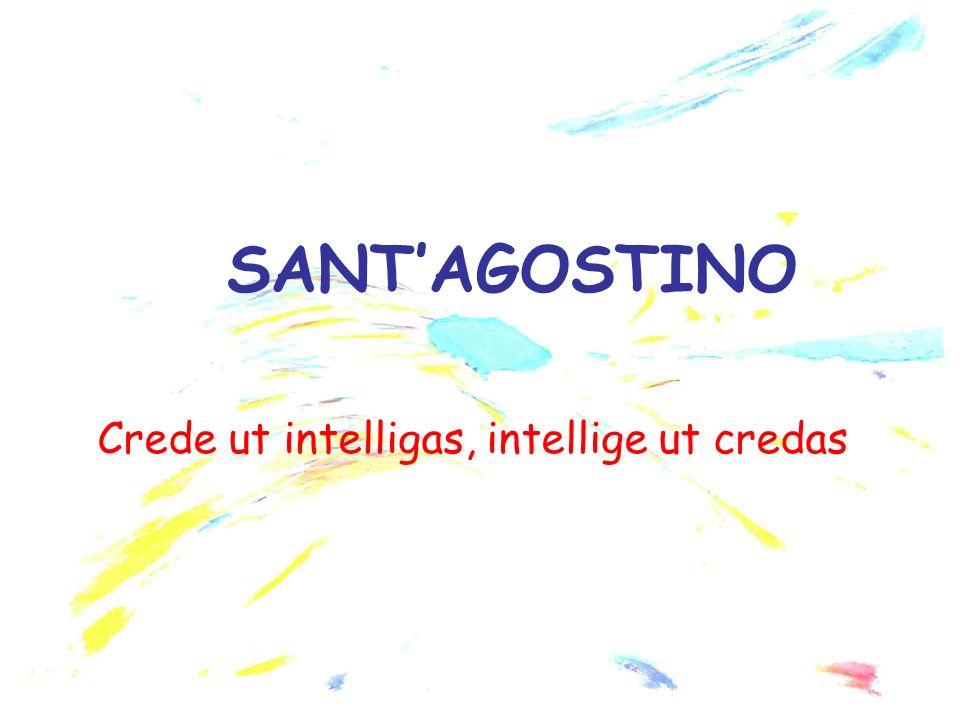 SANTAGOSTINO Crede ut intelligas, intellige ut credas