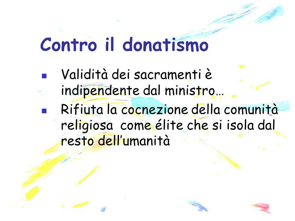Validità dei sacramenti è indipendente dal ministro… Rifiuta la cocnezione della comunità religiosa come élite che si isola dal resto dellumanità Cont