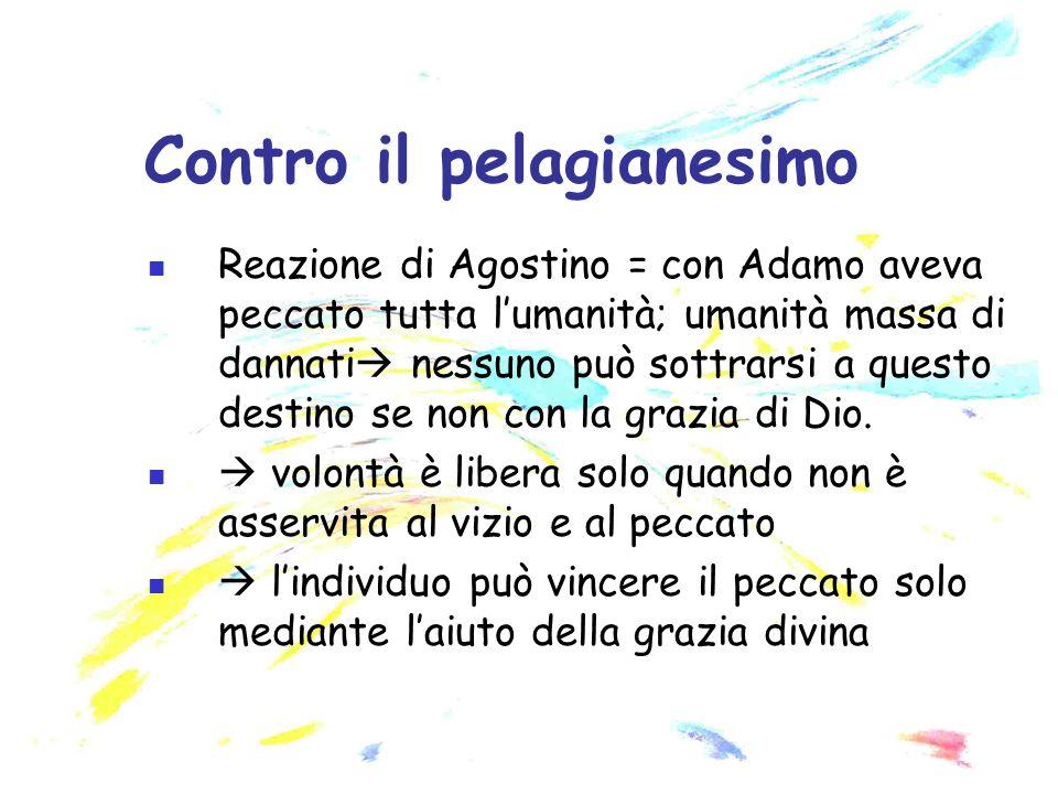 Reazione di Agostino = con Adamo aveva peccato tutta lumanità; umanità massa di dannati nessuno può sottrarsi a questo destino se non con la grazia di