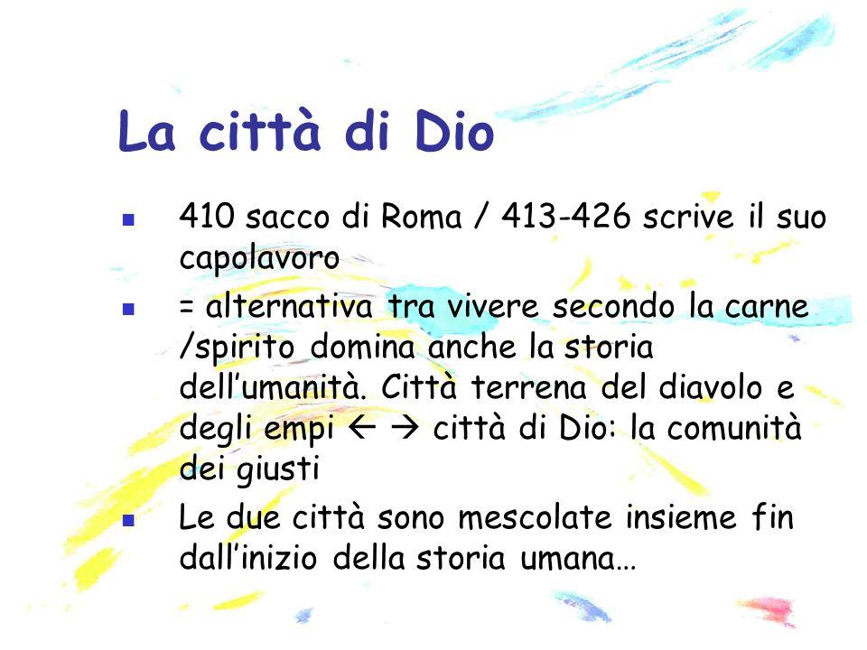 410 sacco di Roma / 413-426 scrive il suo capolavoro = alternativa tra vivere secondo la carne /spirito domina anche la storia dellumanità. Città terr