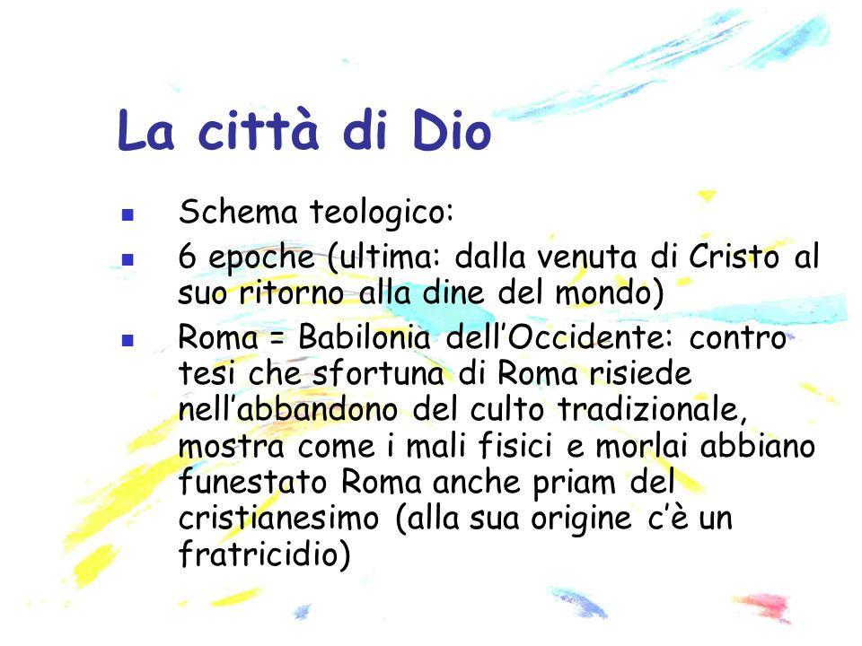 Schema teologico: 6 epoche (ultima: dalla venuta di Cristo al suo ritorno alla dine del mondo) Roma = Babilonia dellOccidente: contro tesi che sfortun