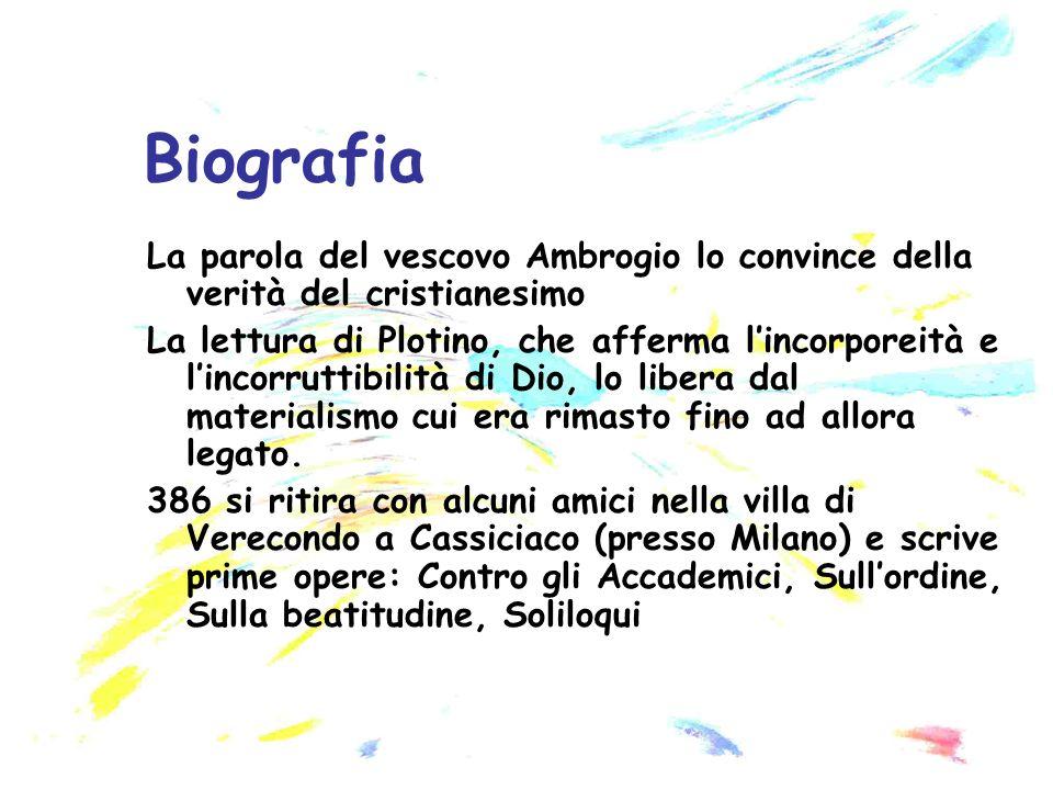 La parola del vescovo Ambrogio lo convince della verità del cristianesimo La lettura di Plotino, che afferma lincorporeità e lincorruttibilità di Dio,