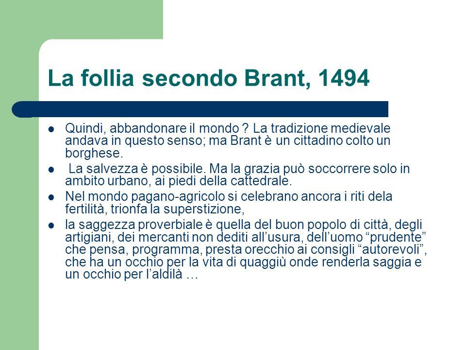 La follia secondo Brant, 1494 Quindi, abbandonare il mondo .
