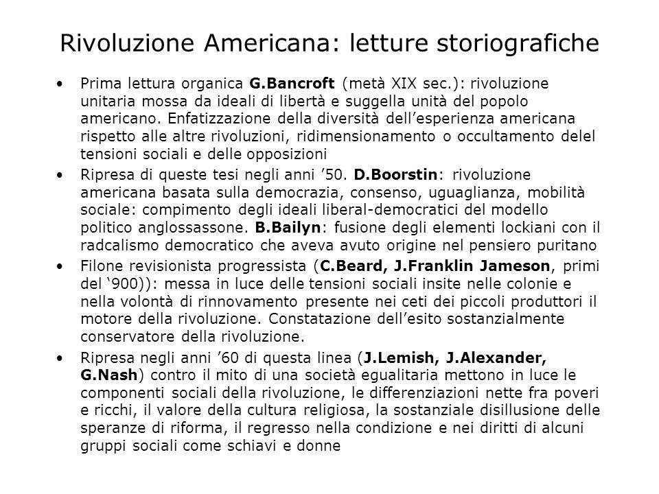 Rivoluzione Americana: letture storiografiche Prima lettura organica G.Bancroft (metà XIX sec.): rivoluzione unitaria mossa da ideali di libertà e suggella unità del popolo americano.