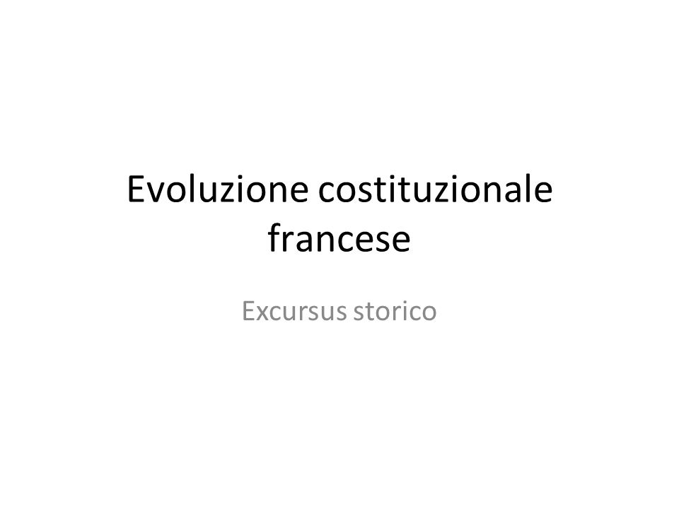 Evoluzione costituzionale francese Excursus storico