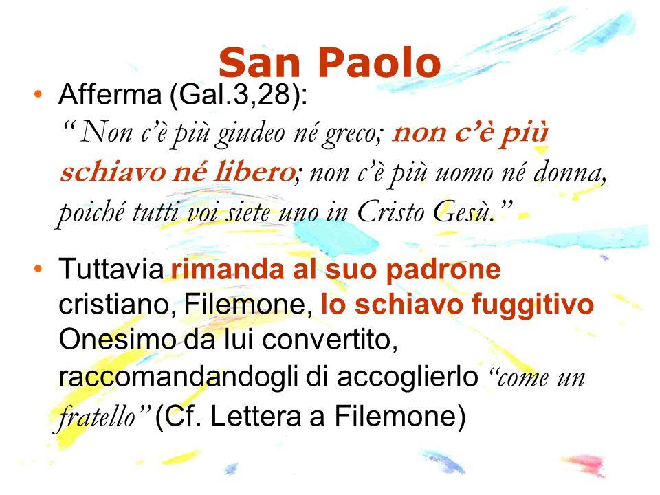 San Paolo Afferma (Gal.3,28): Non cè più giudeo né greco; non cè più schiavo né libero; non cè più uomo né donna, poiché tutti voi siete uno in Cristo