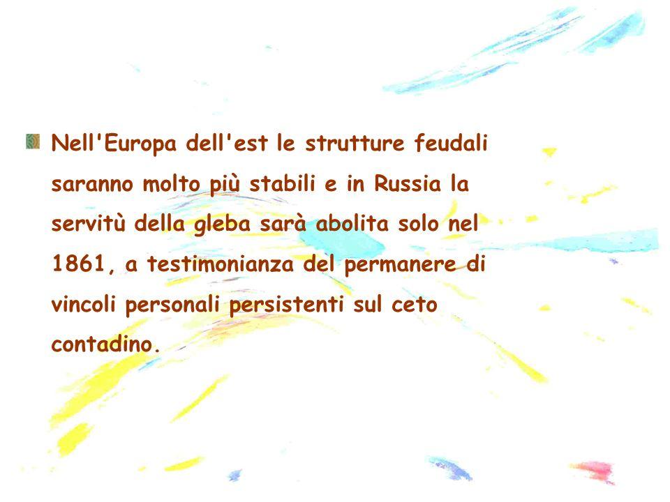 Nell'Europa dell'est le strutture feudali saranno molto più stabili e in Russia la servitù della gleba sarà abolita solo nel 1861, a testimonianza del