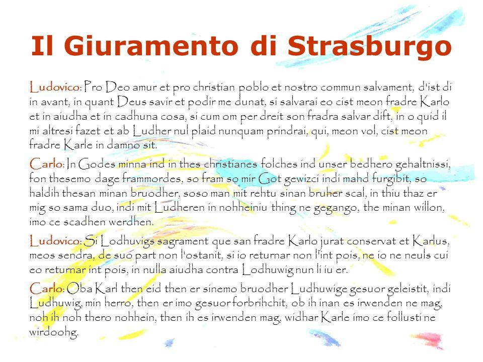 Il Giuramento di Strasburgo Ludovico: Pro Deo amur et pro christian poblo et nostro commun salvament, d'ist di in avant, in quant Deus savir et podir