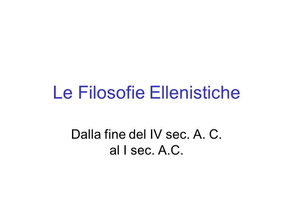 Le Filosofie Ellenistiche Dalla fine del IV sec. A. C. al I sec. A.C.