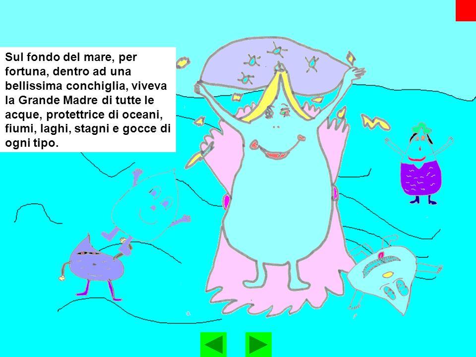 Sul fondo del mare, per fortuna, dentro ad una bellissima conchiglia, viveva la Grande Madre di tutte le acque, protettrice di oceani, fiumi, laghi, stagni e gocce di ogni tipo.